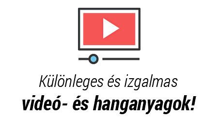 Különleges és izgalmas videó- és hanganyagok!